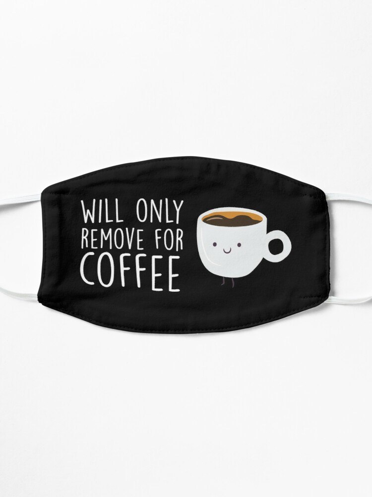 Alternate view of Will Only Remove For Coffee : Face Mask, Sarcastic Face Mask, Funny Facemask, Social Distancing, Quarantine Mask, Coffee Lover Mask Mask