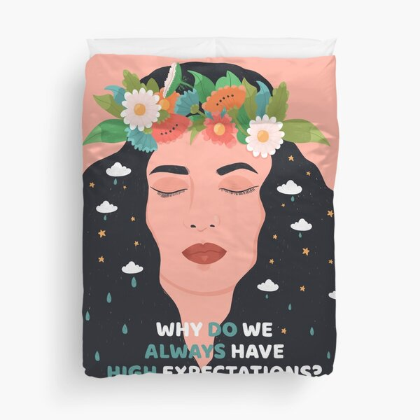 Why do we always have high expecations? Duvet Cover