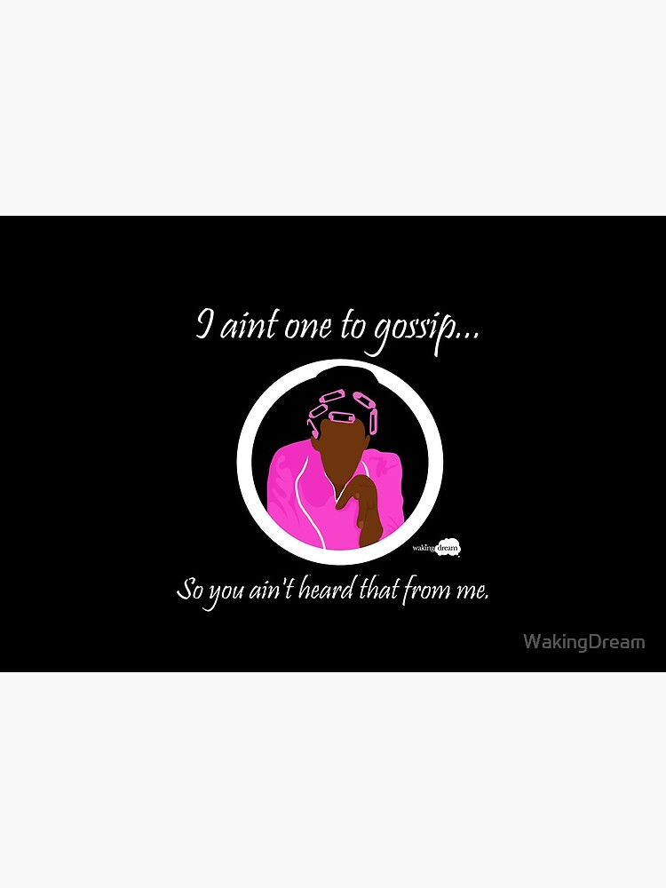I aint one to gossip... by WakingDream