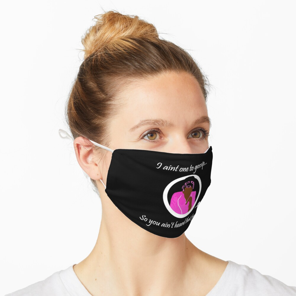 I aint one to gossip... Mask