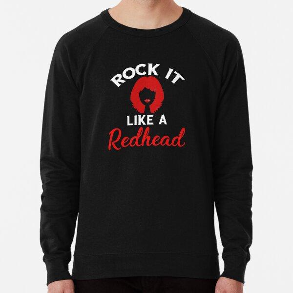 Rock It Like A Redhead Funny Red Hair Lightweight Sweatshirt