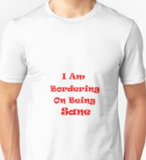 Bordering On Being Sane T-Shirt