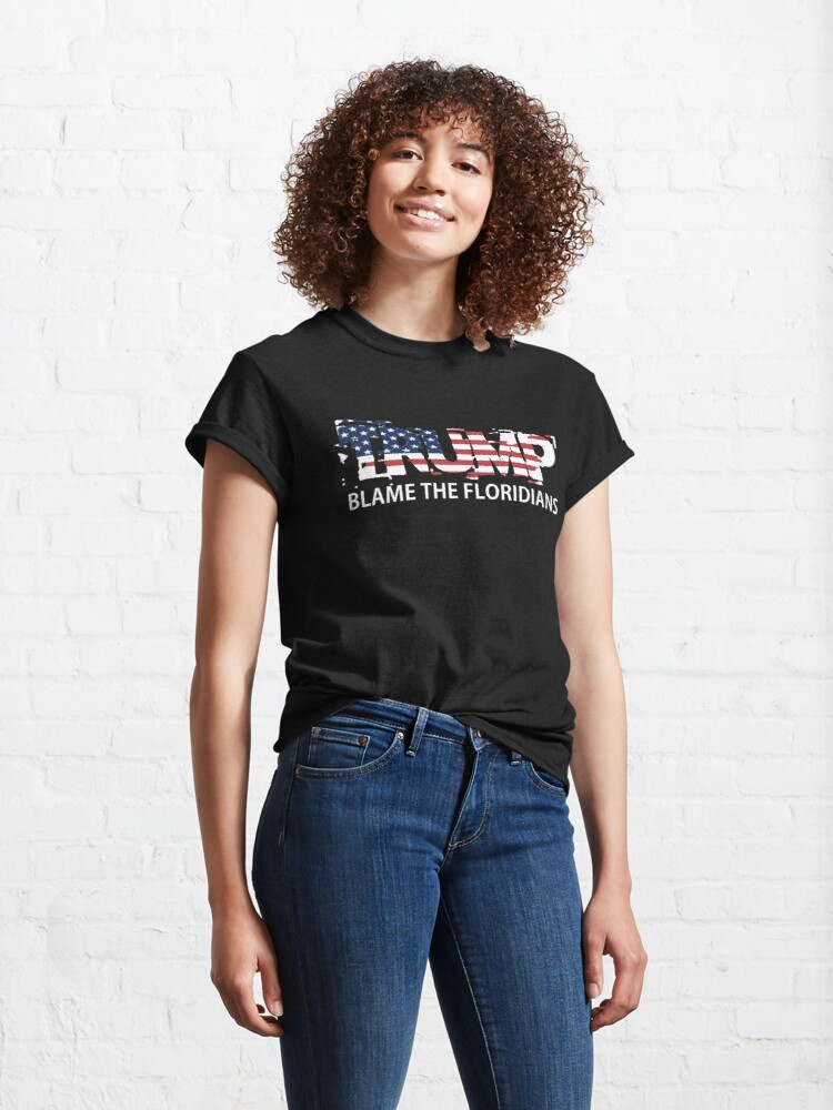 Alternate view of Trump Blame The Floridians Classic T-Shirt