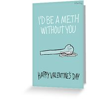 Love is the Most Powerful Drug of All - Meth Greeting Card