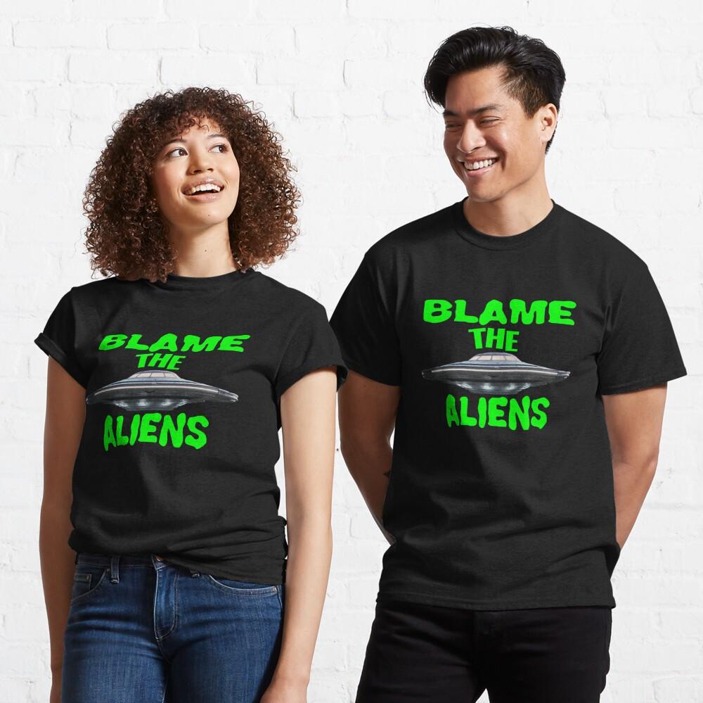 Blame The Aliens Design  Classic T-Shirt