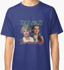 Thank you for being a friend of The Dorothys Classic T-Shirt