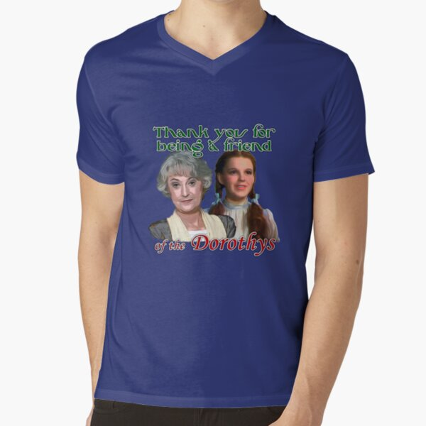 Thank you for being a friend of The Dorothys V-Neck T-Shirt