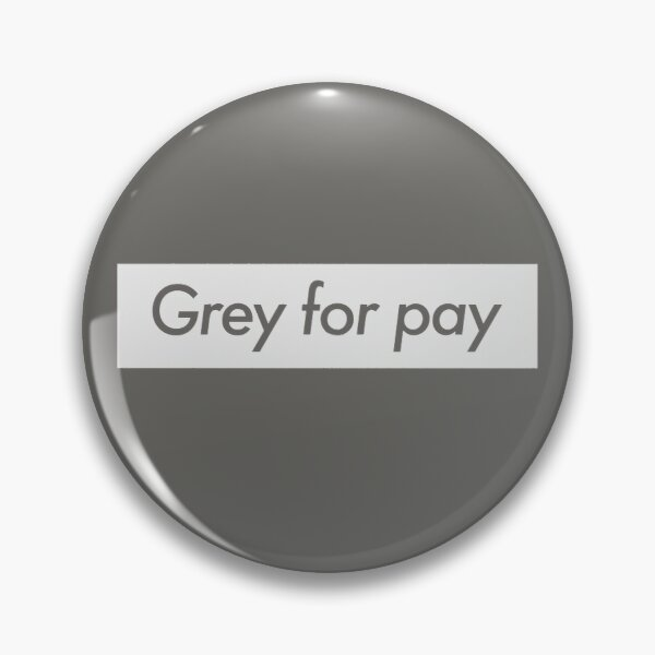 Grey for Pay Pin