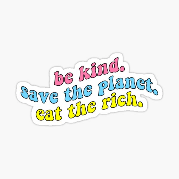 be kind save the planet eat the rich Sticker