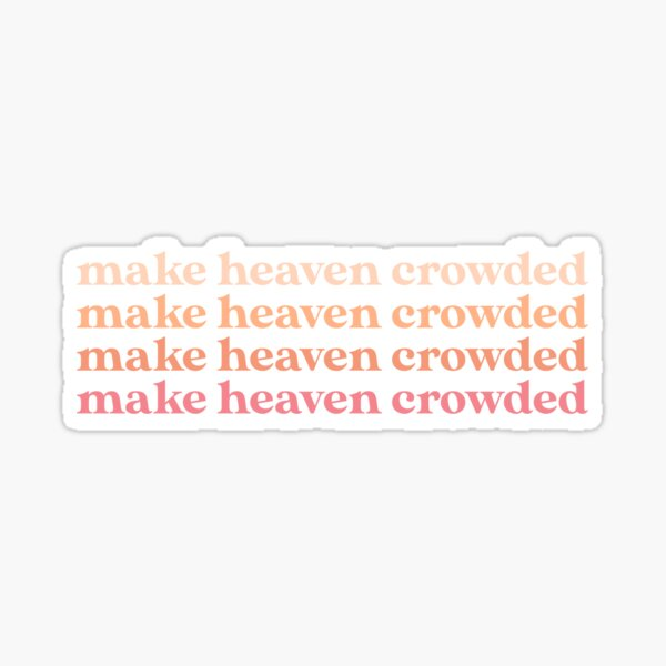 make heaven crowded Sticker