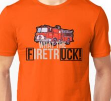 WHAT THE FIRETRUCK!!!!! Unisex T-Shirt