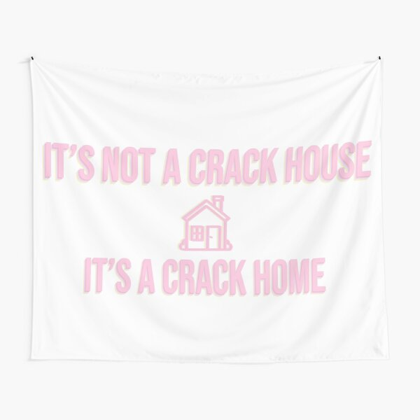 It's not a crack house its a crack home Tapestry