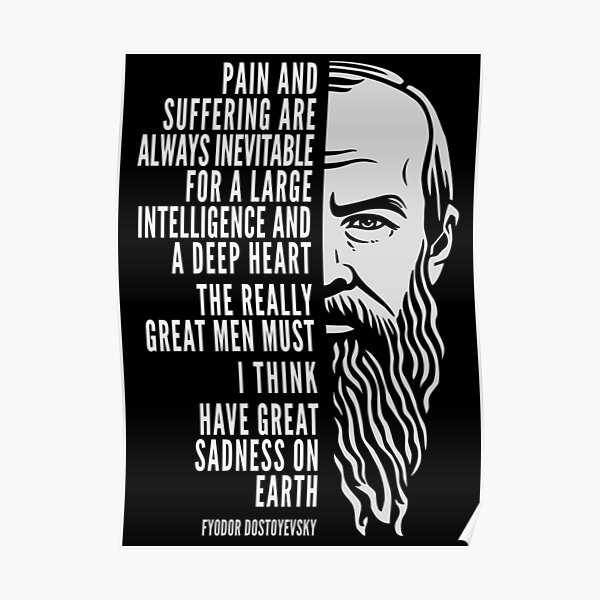 Fyodor Dostoyevsky Inspirational Quote: Pain And Suffering Poster