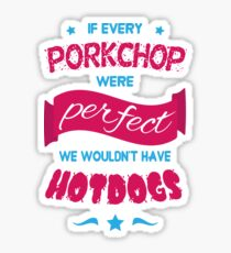 If Every Porkchop were Perfect Sticker
