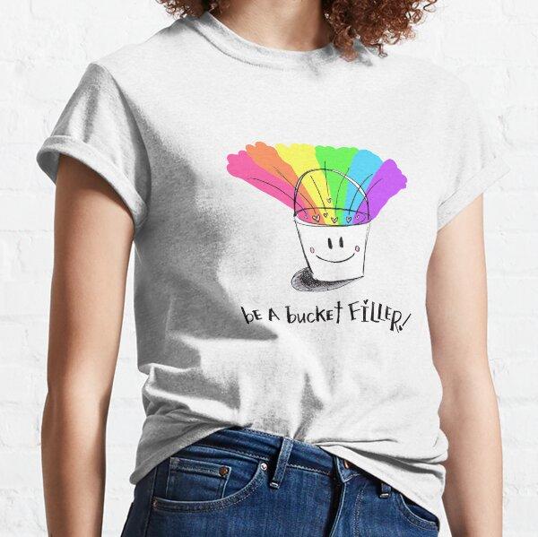 Be A Bucket Filler Classic T-Shirt