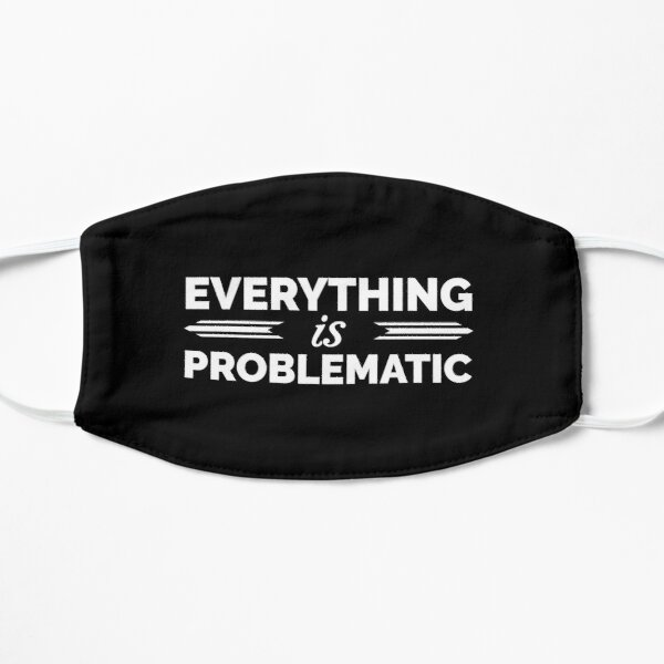 Everything is Problematic Mask