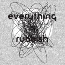 Everything is Rubbish -monochrome by Aaran Bosansko