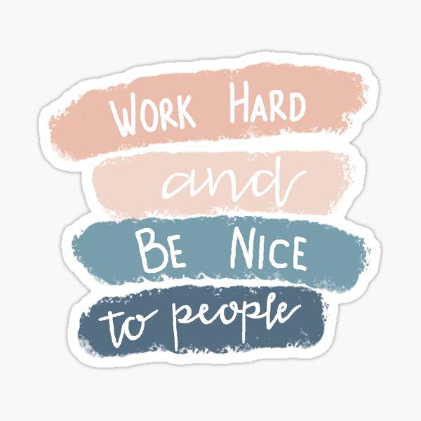 Work Hard and Be Nice Sticker
