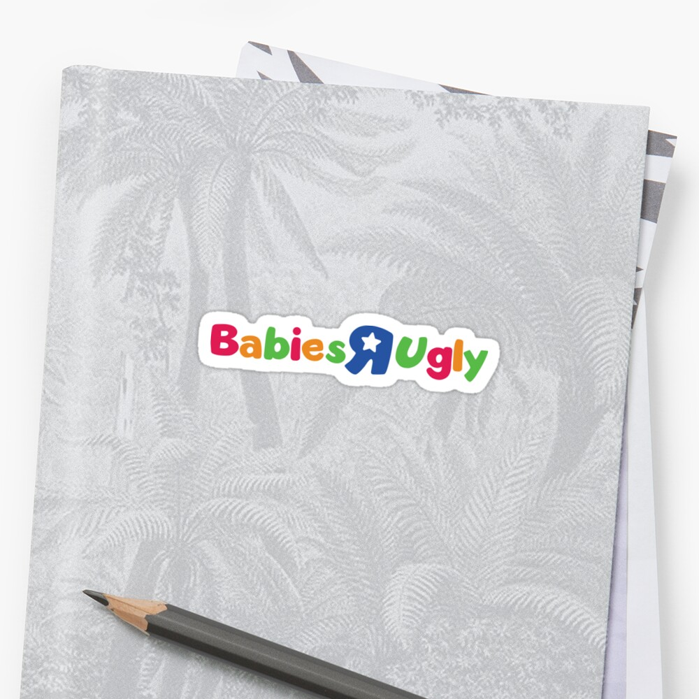 """""""Babies R Ugly"""" Sticker By Sars-smiles"""