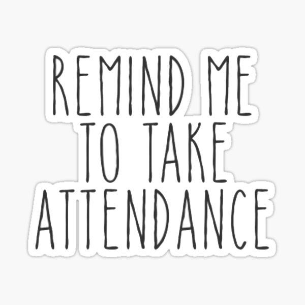 remind me to take attendance Sticker