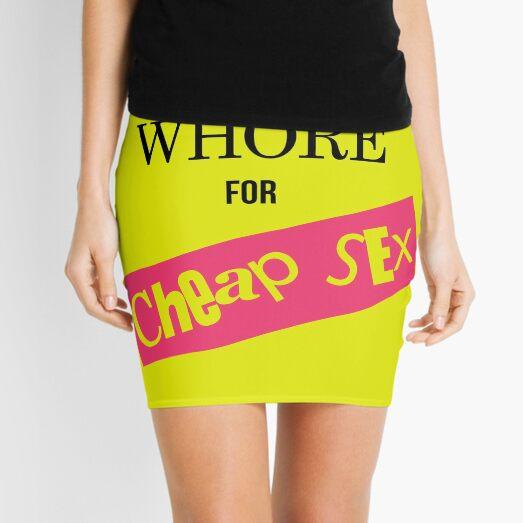 I'm a Whore for Cheap Sex Mini Skirt