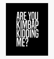 Are You Kimbap Kidding Me? Photographic Print