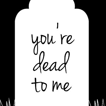 You're Dead to Me by hnnolch