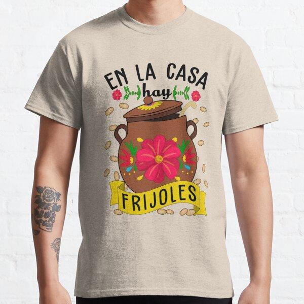 En la casa hay frijoles Funny Mexican food  Classic T-Shirt