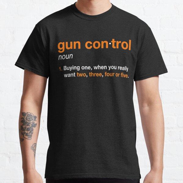 Gun Control Definition - Funny Gun Saying and Statement Classic T-Shirt