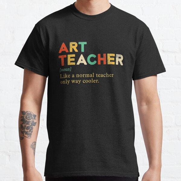 Art Teacher like a normal teacher only way cooler : Vintage Classic T-Shirt