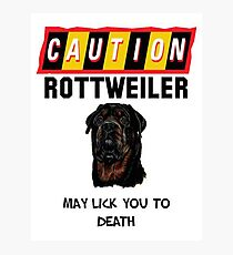 Caution Rottweiler May Lick You To Death Photographic Print
