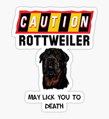 Caution Rottweiler May Lick You To Death Sticker