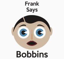 Frank Sidebottom Says Bobbins. | Unisex T-Shirt