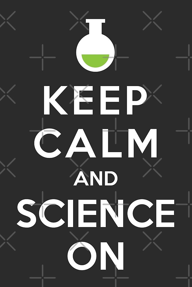 Keep Calm and Science On by depresident