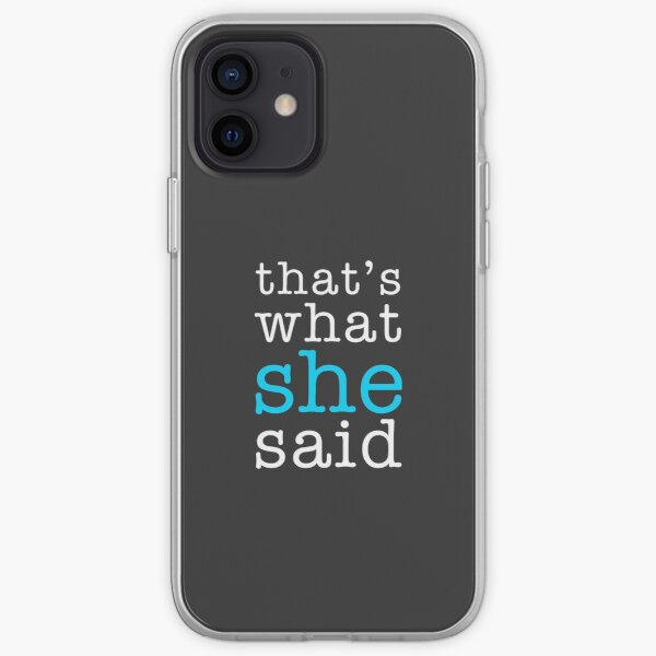 That's What She Said iPhone Soft Case