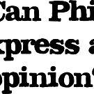 Kann Phil eine Meinung äußern? von musicalphan