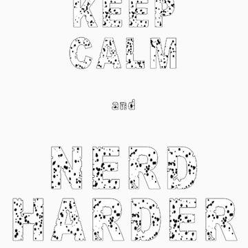 Keep calm and NERD HARDER by mercutio531