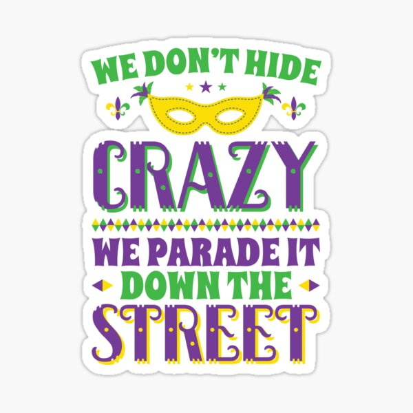 Mardi Gras We Don't Hide Crazy We Parade It Down The Street Sticker