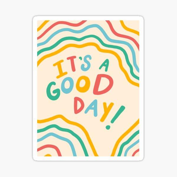 it's a good day Sticker