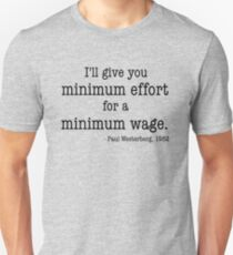 Minimum Effort for a Minimum Wage Unisex T-Shirt