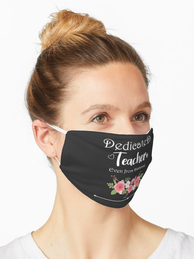 Dedicated Teacher Even From Distance Face Mask Trendy Teacher Face Mask Floral Design Teacher Gift Teacher Gratitude Mask By Moubishop Redbubble