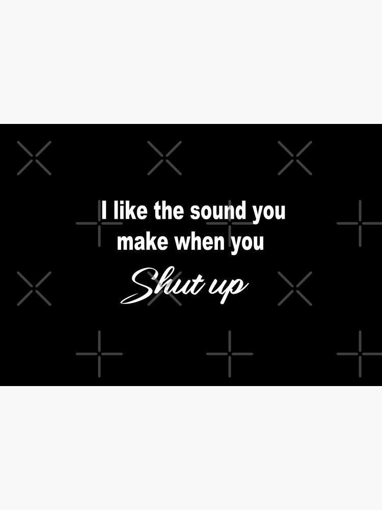 Ich Mag Den Geräusch Wenn Du Dein Schnauze Hältst