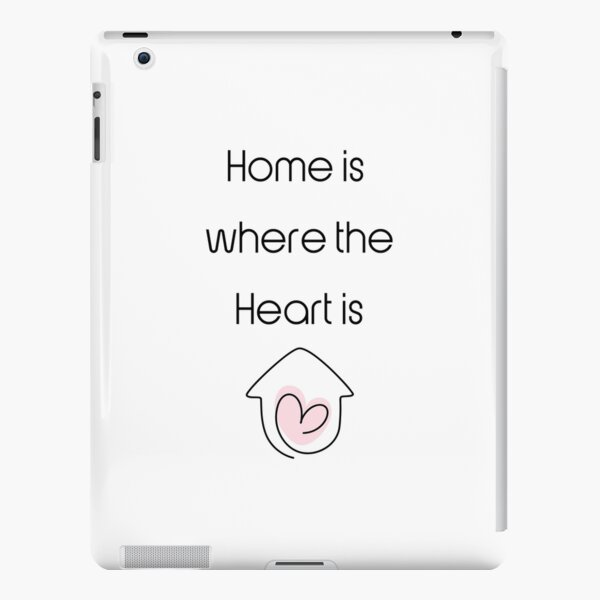 Home is where the heart is.  iPad Snap Case