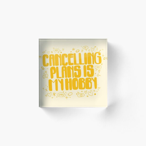 Cancelling Plans is my Hobby - Introverted typography slogan Acrylic Block