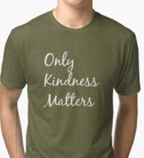 Only Kindness Matters Tri-blend T-Shirt