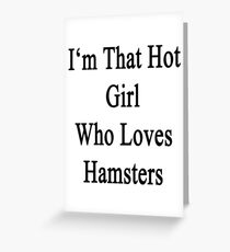 I'm That Hot Girl Who Loves Hamsters Greeting Card