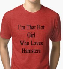 I'm That Hot Girl Who Loves Hamsters Tri-blend T-Shirt
