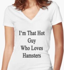 I'm That Hot Guy Who Loves Hamsters Women's Fitted V-Neck T-Shirt