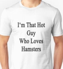 I'm That Hot Guy Who Loves Hamsters Unisex T-Shirt