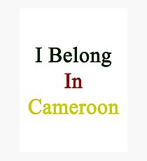 I Belong In Cameroon Photographic Print